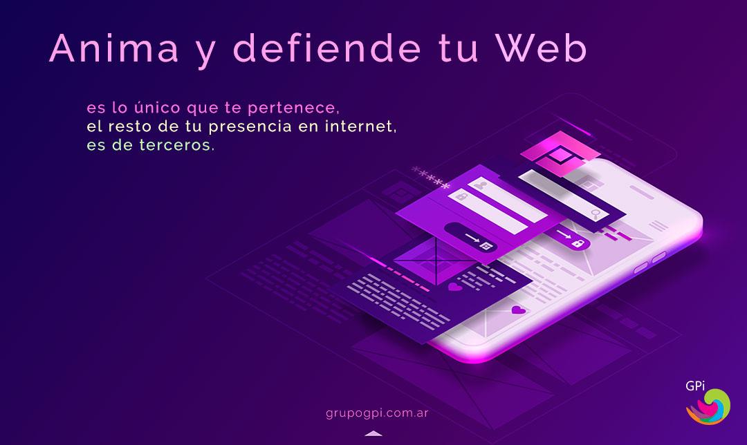 Anima y defiende tu Web, es lo único que te pertenece, el resto de tu presencia en internet, es de terceros.